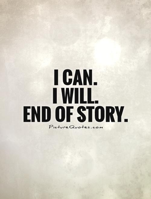 My new mantra. Based not only on my coaches advice but his actions at proving to me I could do it.